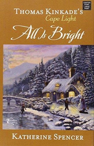 All Is Bright (Thomas Kincade's Cape Light): Katherine Spencer
