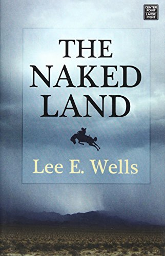 The Naked Land (Center Point Large Print): Wells, Lee E.