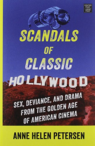 Scandals of Classic Hollywood: Sex, Deviance, and Drama from the Golden Age of American Cinema (...