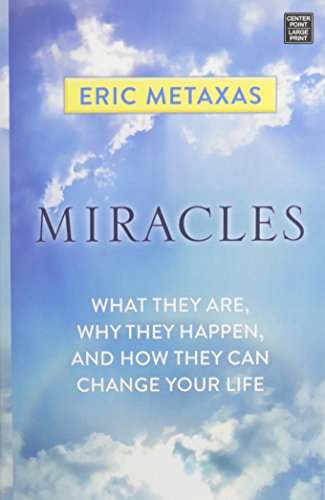 Miracles: What They Are, Why They Happen, and How They Can Change Your Life: Metaxas, Eric