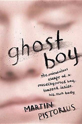 9781628996487: Ghost Boy: The Miraculous Escape of a Misdiagnosed Boy Trapped Inside His Own Body