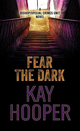 Fear the Dark (Bishop/Special Crimes Unit): Kay Hooper