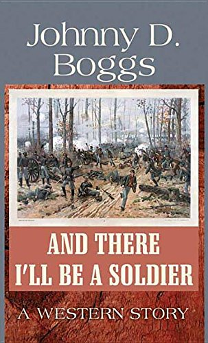 9781628997712: And There I'll Be a Soldier: A Western Story