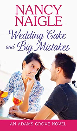 Wedding Cake and Big Mistakes: An Adams Grove Novel: Nancy Naigle
