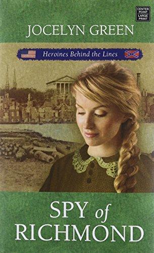 Spy of Richmond: Heroines Behind the Lines (Library Binding): Jocelyn Green