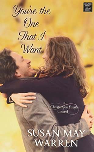 You're the One That I Want: A Christiansen Family Novel (Library Binding): Susan May Warren
