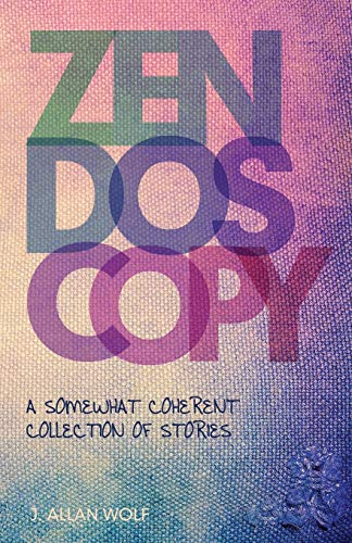 Zendoscopy: A Somewhat Coherent Collection of Stories: Wolf, J. Allan