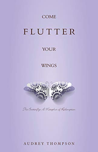 9781629011233: Come Flutter Your Wings: The Butterfly - A Metaphor of Redemption