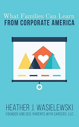 What Families Can Learn from Corporate America: Heather J. Wasielewski