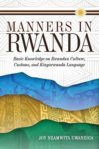 Manners in Rwanda: Basic Knowledge on Rwandan Culture, Customs, and Kinyarwanda Language (...