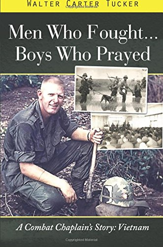 Men Who Fought...Boys Who Prayed: Walter Carter Tucker