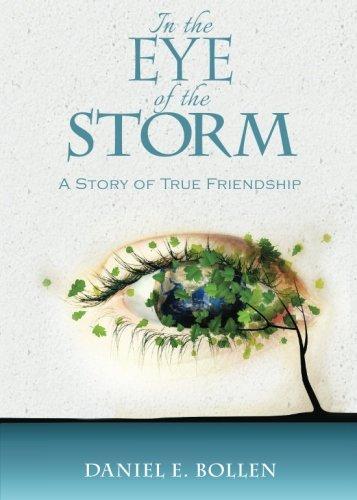 In the Eye of the Storm: A Story of True Friendship: Bollen, Daniel E.