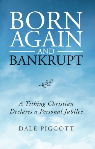 Born Again and Bankrupt: A Tithing Christian Declares a Personal Jubilee: Piggott, Dale