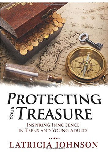 Protecting Your Treasure: Inspiring Innocence in Teens and Young Adults: Johnson, Latricia G.