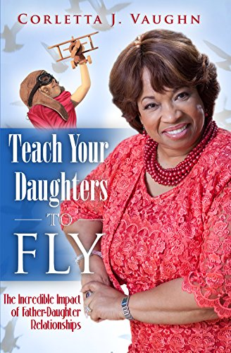 Teach Your Daughters to Fly: The Incredible Impact of Father-Daughter Relationships: Vaughn, ...