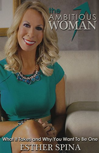 9781629039015: The Ambitious Woman: What It Takes and Why You Want to Be One