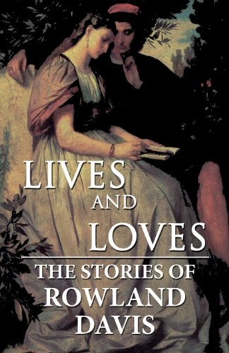 Lives and Loves: The Stories of Rowland Davis: Davis, Rowland