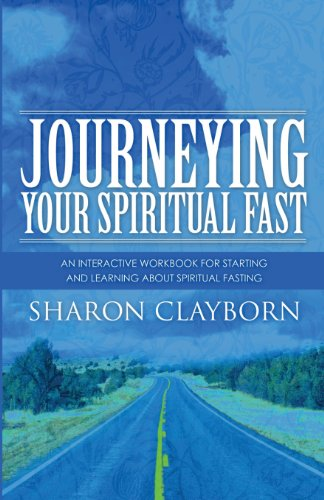 Journeying: Your Spiritual Fast: An Interactive Workbook for Starting and Those Who Want to Learn ...