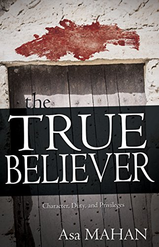 True Believer: Character, Duty, and Priviledges: Asa Mahan