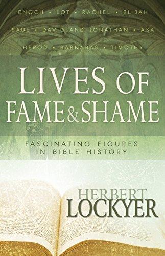 Lives of Fame & Shame: Lives of Fame & Shame: Fascinating Figures in Bible History: Dr ...