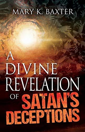 A Divine Revelation of Satan's Deceptions: Baxter, Mary K