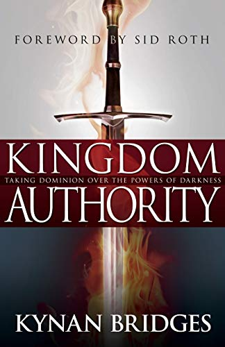 Kingdom Authority: Taking Dominion Over the Powers of Darkness: Kynan Bridges