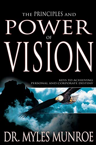 9781629113715: The Principles and Power of Vision: Keys to Achieving Personal and Corporate Destiny