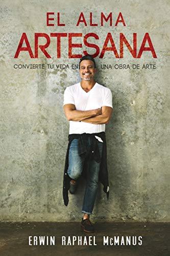 El Alma Artesana: Convierte Tu Vida En Una Obra De Arte - Spanish The Artisan Soul (Spanish Edition...