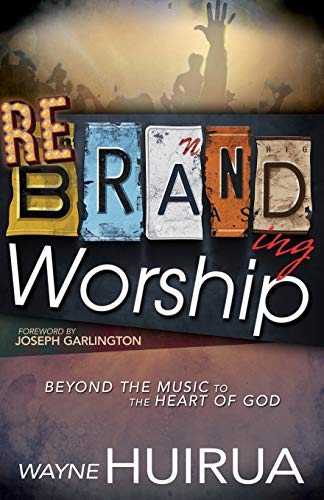 9781629115559: Rebranding Worship: Beyond the Music to the Heart of God