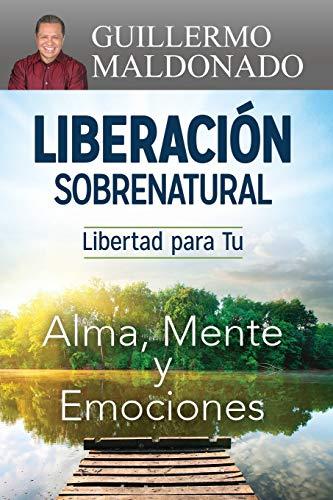9781629116006: Liberacion Sobrenatural: Libertad Para Tu Alma, Mente y Emociones