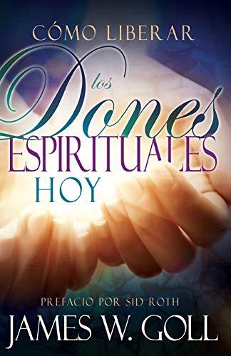 Como Liberar IOS Dones Espirituales Hoy (Paperback): James Goll