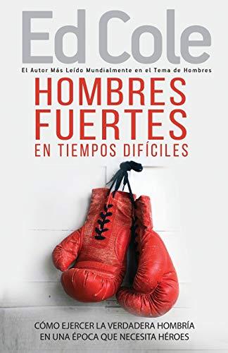 9781629116365: Hombres fuertes en tiempos difíciles: Ejerciendo la verdadera hombría en una época que demanda héroes (Spanish Edition)