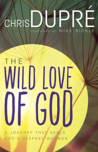 9781629116747: Wild Love Of God: A Journey that Heals Life's Deepest Wounds