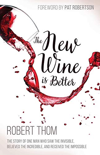 9781629117942: The New Wine Is Better: The Story of One Man Who Saw the Invisible, Believed the Incredible, and Recieved the Impossible