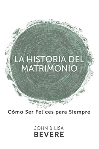Historia Del Matrimonio / The Story Of: Bevere, John/ Bevere,