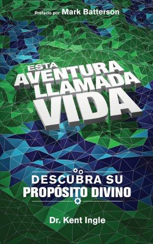 Esta adventura llamada vida: Descubra su propósito divino (Spanish Edition): Ingle, Kent