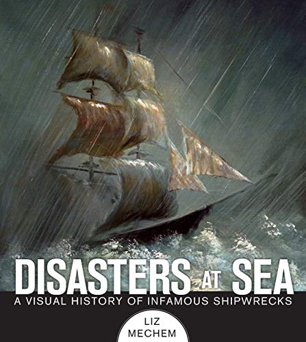 9781629141770: Disasters at Sea: A Visual History of Infamous Shipwrecks