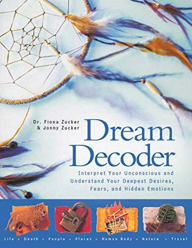 Dream Decoder: Interpret Your Unconscious and Understand Your Deepest Desires, Fears, and Hidden ...