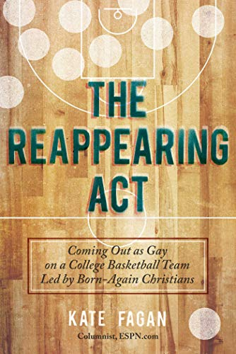 9781629142050: The Reappearing Act: Coming Out as Gay on a College Basketball Team Led by Born-Again Christians
