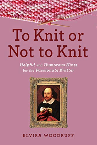 9781629142111: To Knit or Not to Knit: Helpful and Humorous Hints for the Passionate Knitter