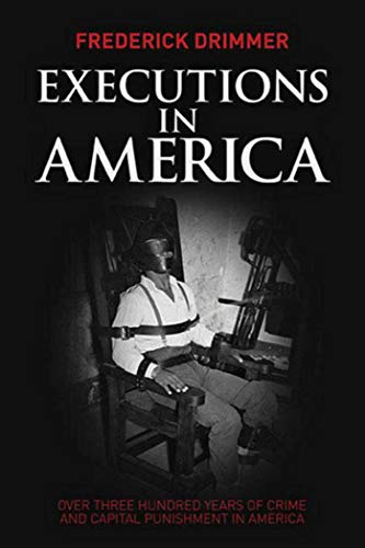 Executions in America: Over Three Hundred Years: Frederick Drimmer