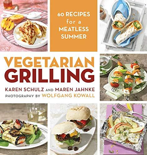 Vegetarian Grilling: 60 Recipes for a Meatless Summer: Schulz, Karen; Jahnke, Maren