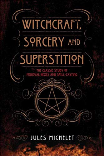9781629142227: Witchcraft, Sorcery and Superstition: The Classic Study of Medieval Hexes and Spell-Casting