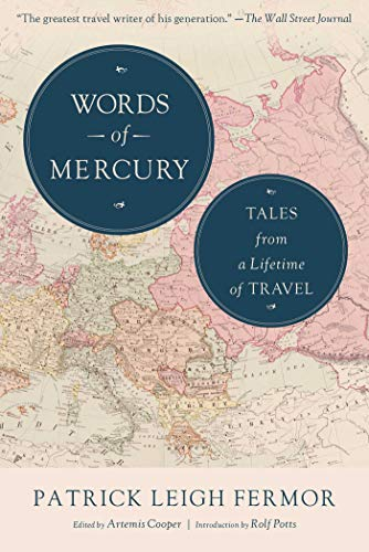 Words of Mercury: Tales from a Lifetime of Travel: Fermor, Patrick Leigh