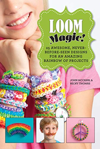 9781629143347: Loom Magic!: 25 Awesome, Never-Before-Seen Designs for an Amazing Rainbow of Projects