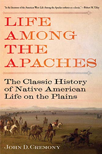LIFE AMONG THE APACHES, The Classic History: CremONY, John C.
