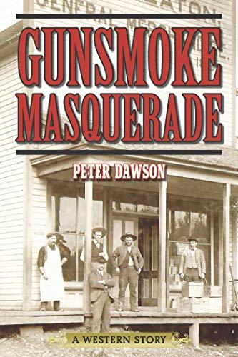 Gunsmoke Masquerade: A Western Story: Dawson, Peter