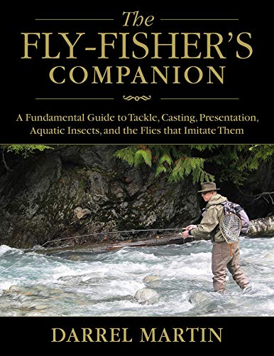 The Fly-Fisher's Companion a Fundamental Guide to Tackle, Casting, Presentation, Aquatic ...