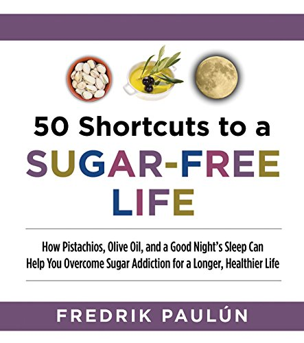 50 Shortcuts to a Sugar-Free Life: How Pistachios, Olive Oil, and a Good Night's Sleep Can ...