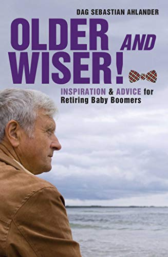 Older and Wiser: Inspiration and Advice for Retiring Baby Boomers: Ahlander, Dag Sebastian